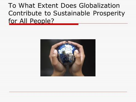 to what extent is globalisation a Get an answer for 'to what extent is globalization inevitable' and find homework help for other history questions at enotes.