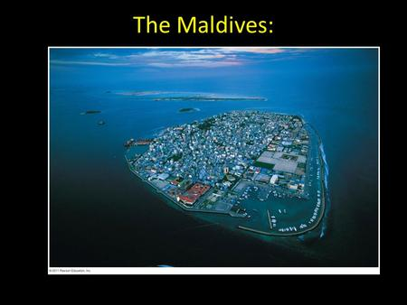 The Maldives:. Rising seas may flood the Maldives Island paradise Rising seas due to global climate change could submerge them – Erode beaches, cause.
