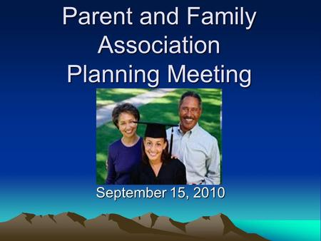 Parent and Family Association Planning Meeting September 15, 2010.