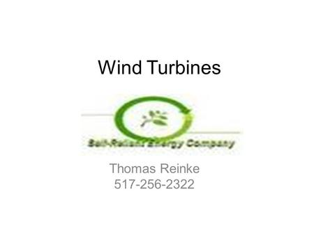 Wind Turbines Thomas Reinke 517-256-2322. Material from this presentation may not be copied, reused in any format.