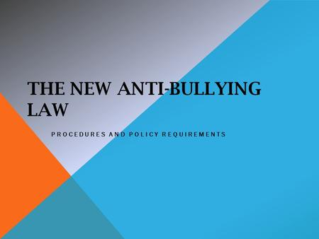 THE NEW ANTI-BULLYING LAW PROCEDURES AND POLICY REQUIREMENTS.