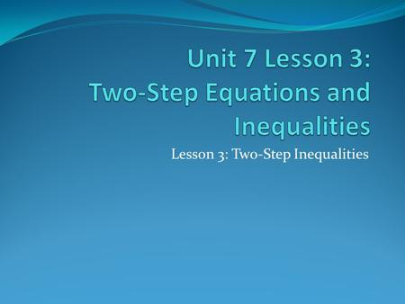 Lesson 3: Two-Step Inequalities. Cornell Notes Header Topic: Inequalities & Two-Step Equations (Unit 7 pg. 3) How are two-step inequalities similar to.