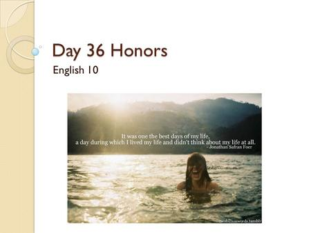 Day 36 Honors English 10. Clauses: Main and Subordinate (Independent and Dependent) Main Clause=complete sentence Subordinate Clause=incomplete sentence.