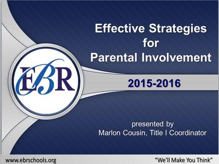 Effective Strategies for Parental Involvement 2015-2016 presented by Marlon Cousin, Title I Coordinator.