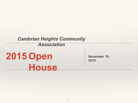 Cambrian Heights Community Association 1 2015Open House November 19, 2015.