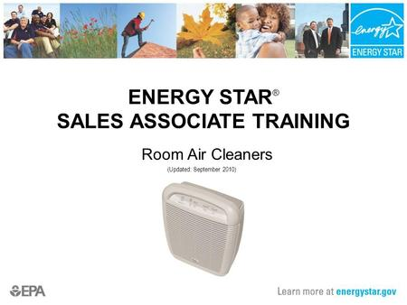 ENERGY STAR ® SALES ASSOCIATE TRAINING Room Air Cleaners (Updated: September 2010)