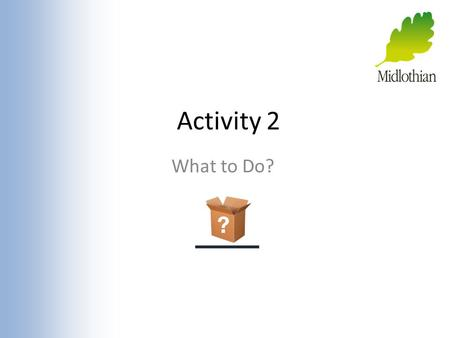 Activity 2 What to Do?.