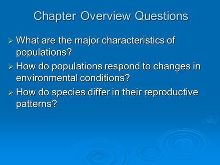Chapter Overview Questions  What are the major characteristics of populations?  How do populations respond to changes in environmental conditions? 