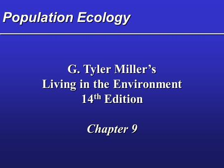 Population Ecology G. Tyler Miller's Living in the Environment 14 th Edition Chapter 9 G. Tyler Miller's Living in the Environment 14 th Edition Chapter.