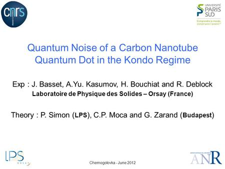 Quantum Noise of a Carbon Nanotube Quantum Dot in the Kondo Regime Exp : J. Basset, A.Yu. Kasumov, H. Bouchiat and R. Deblock Laboratoire de Physique des.
