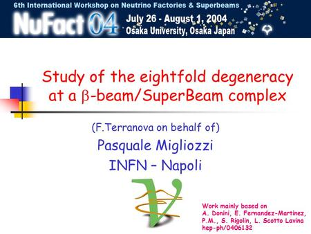 Study of the eightfold degeneracy at a  -beam/SuperBeam complex (F.Terranova on behalf of) Pasquale Migliozzi INFN – Napoli Work mainly based on A. Donini,