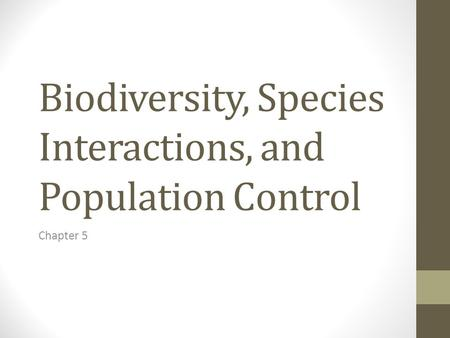 Biodiversity, Species Interactions, and Population Control Chapter 5.