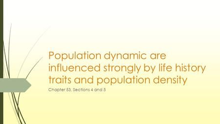 Population dynamic are influenced strongly by life history traits and population density Chapter 53, Sections 4 and 5.