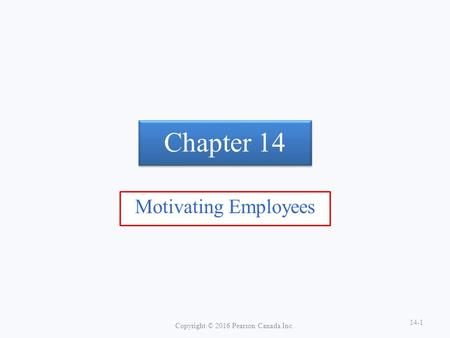Chapter 14 Motivating Employees Copyright © 2016 Pearson Canada Inc. 14-1.