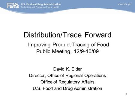1 Distribution/Trace Forward Improving Product Tracing of Food Public Meeting, 12/9-10/09 David K. Elder Director, Office of Regional Operations Office.