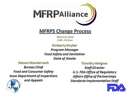 MFRPS Change Process March 13, 2014 8:30 – 9:15 am Steven Mandernach Bureau Chief Food and Consumer Safety Iowa Department of Inspections and Appeals Timothy.