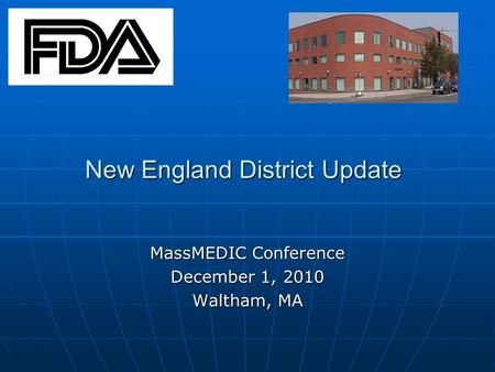 New England District Update MassMEDIC Conference December 1, 2010 Waltham, MA.