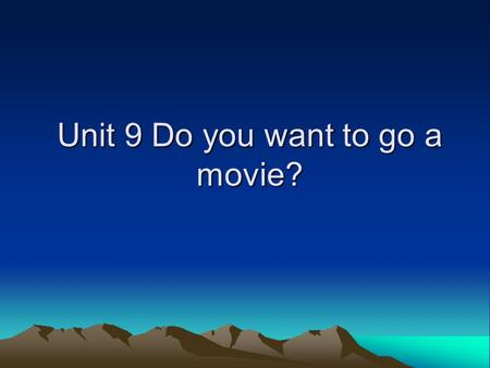 Unit 9 Do you want to go a movie?. 1.movies comedy,action movie,thriller, documentary,Beijing Opera see __comedy,see___action movie 2.want to do go to.