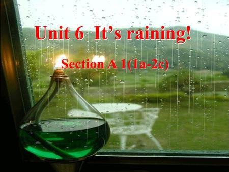 Unit 6 It's raining! Section A 1(1a-2c) Lead-in: Weather Song The Weather Song How is the weather? It's a fine day. How is the weather? It's a cloudy.