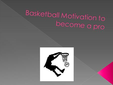 Basketball Motivation to become a pro