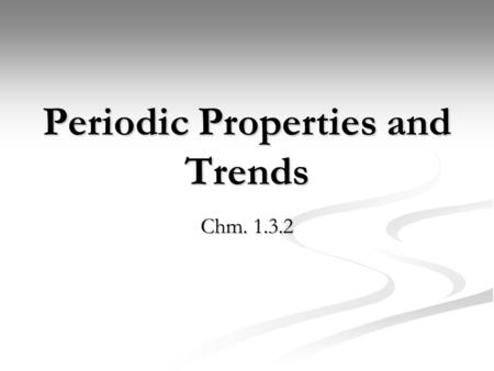 Periodic Properties and Trends Chm. 1.3.2. Atomic and Ionic Radii Atomic Radii – the size of the atom Atomic Radii – the size of the atom In a Period.