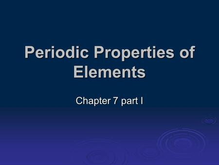 Periodic Properties of Elements Chapter 7 part I.