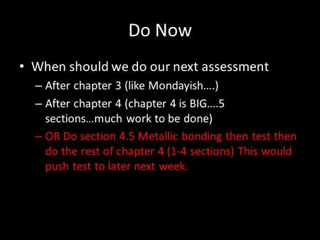Do Now When should we do our next assessment – After chapter 3 (like Mondayish….) – After chapter 4 (chapter 4 is BIG….5 sections…much work to be done)