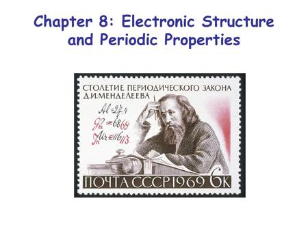 Chapter 8: Electronic Structure and Periodic Properties.