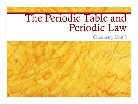 The Periodic Table and Periodic Law Chemistry Unit 5.