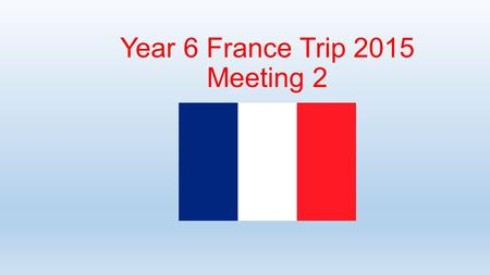Year 6 France Trip 2015 Meeting 2. Well done Year 6!