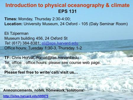 Introduction to physical oceanography & climate EPS 131 Times: Monday, Thursday 2:30-4:00; Location: University Museum, 24 Oxford - 105 (Daly Seminar Room)