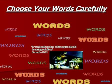 "Choose Your Words Carefully. WORDS WORDS Proverbs 18:21 ""The tongue has the power of life and death."""