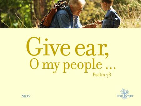 NKJV. Psalm 78:1 Give ear, O my people, to my law; incline your ears to the words of my mouth.