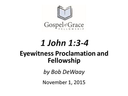 By Bob DeWaay November 1, 2015 Eyewitness Proclamation and Fellowship.