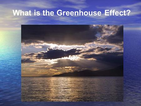 What is the Greenhouse Effect?. Review of last lecture – What is energy? 3 methods of energy transfer – The names of the 6 wavelength categories in the.