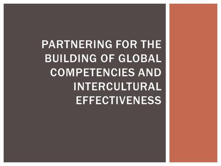 PARTNERING FOR THE BUILDING OF GLOBAL COMPETENCIES AND INTERCULTURAL EFFECTIVENESS.