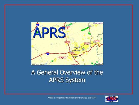 APRS is a registered trademark Bob Bruninga, WB4APR APRS A General Overview of the APRS System.