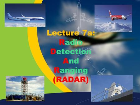 Lecture 7a: Radio Detection And Ranging (RADAR). Home Previous Next Help What is RADAR RADAR is stand for Radio Detection And Ranging. Radar is an object.