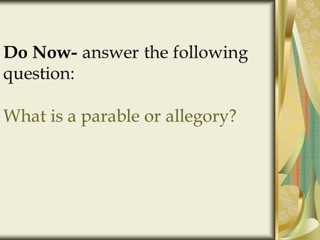 Do Now- answer the following question: What is a parable or allegory?