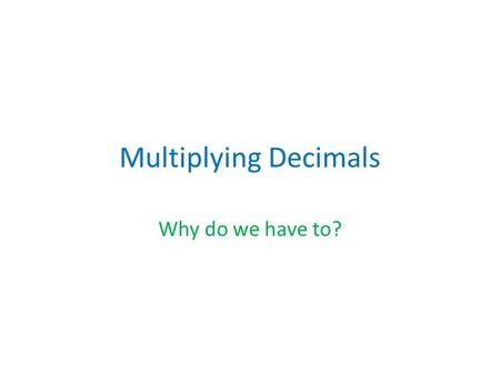 Multiplying Decimals Why do we have to?. Calculating Taxes.