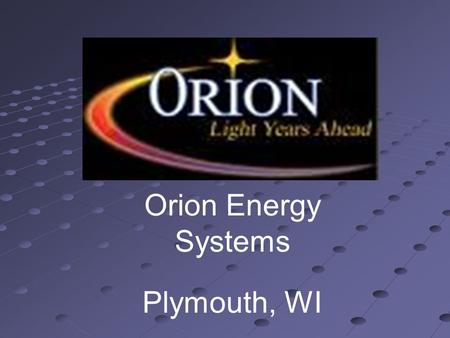 Orion Energy Systems Plymouth, WI. Since 1996, Orion Energy Systems has been revolutionizing the manufacturing, industrial, warehousing and commercial.