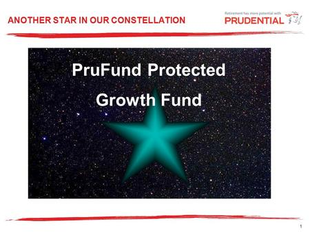 1 ANOTHER STAR IN OUR CONSTELLATION PruFund Protected Growth Fund.