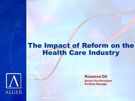GMHSF/8.12.04 The Impact of Reform on the Health Care Industry Rosanne Ott Senior Vice President Portfolio Manager.