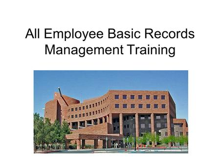 All Employee Basic Records Management Training. Training Overview 1.Training Objectives 2.Clark County RIM Program 3.Key Concepts 4.Employee Responsibilities.