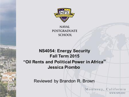 "NS4054: Energy Security Fall Term 2015 ""Oil Rents and Political Power in Africa "" Jessica Piombo Reviewed by Brandon R. Brown."