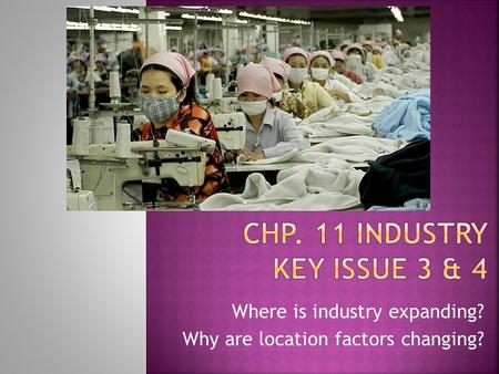 Where is industry expanding? Why are location factors changing?