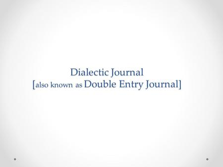 Dialectic Journal [ also known as Double Entry Journal]