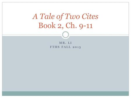MR. LI FTHS FALL 2013 A Tale of Two Cites Book 2, Ch. 9-11.