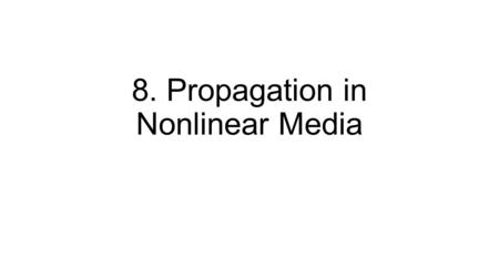 8. Propagation in Nonlinear Media. 8.1. Microscopic Description of Nonlinearity. 8.1.1. Anharmonic Oscillator. Use Lorentz model (electrons on a spring)