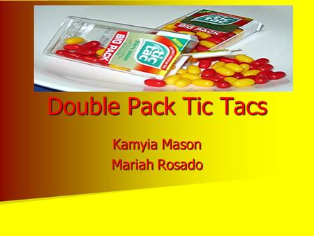 Double Pack Tic Tacs Kamyia Mason Mariah Rosado. Introduction Question: Is there an equal amount of yellow and red tic tacs in a 1 oz. Cherry Passion.